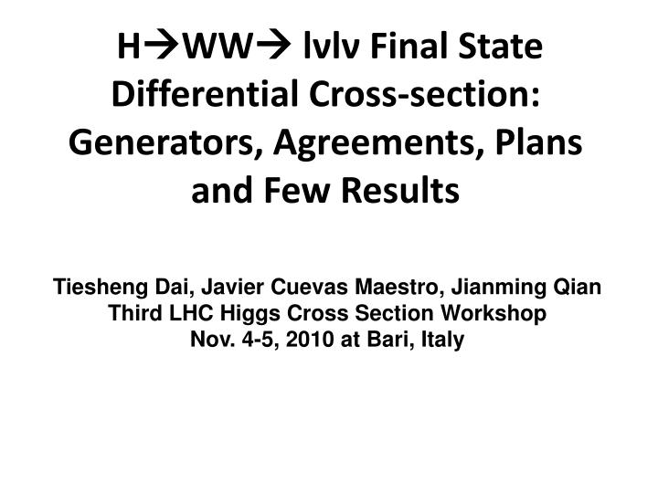 h ww l l final state differential cross section generators agreements plans and few results n.