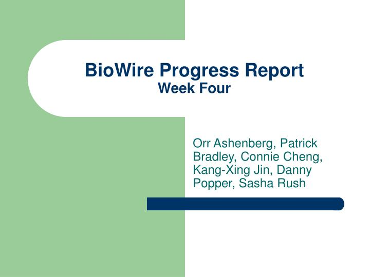 biowire progress report week four