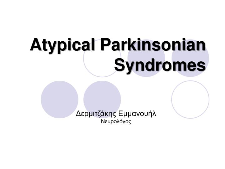 atypical parkinsonian syndromes n.