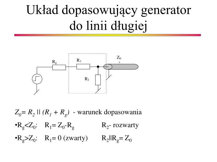 Układ dopasowujący generator do linii długiej