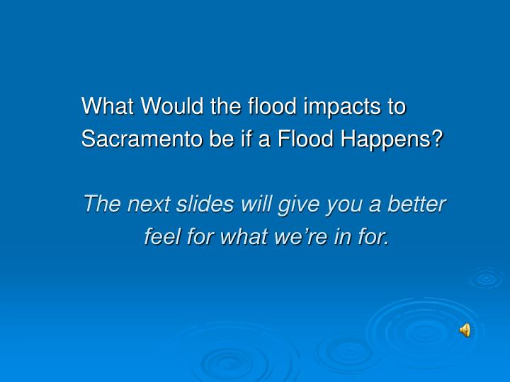 What Would the flood impacts to