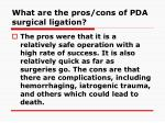 what are the pros cons of pda surgical ligation