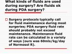 what kinds of fluids are used during surgery are fluids ok during pda surgery