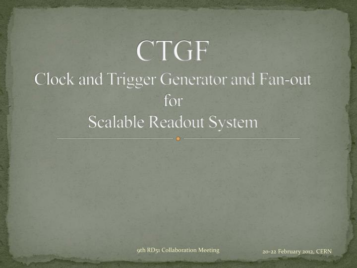 ctgf clock and trigger generator and fan out for scalable readout system n.