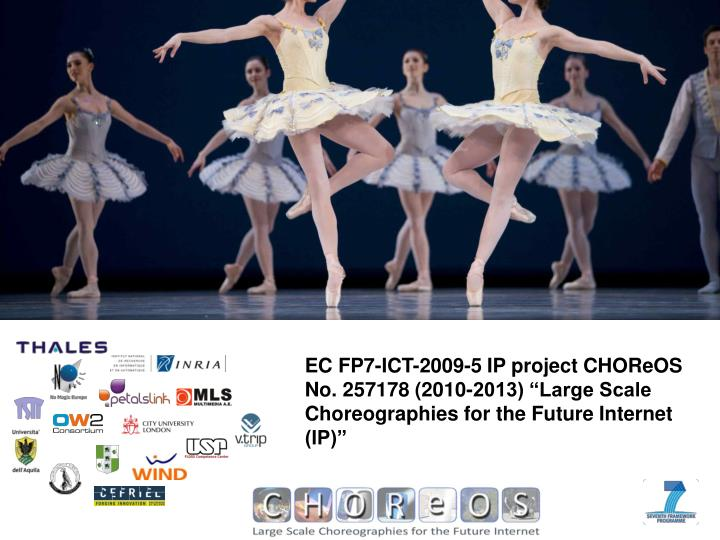 "EC FP7-ICT-2009-5 IP project CHOReOS No. 257178 (2010-2013) ""Large Scale Choreographies for the Future Internet (IP)"""