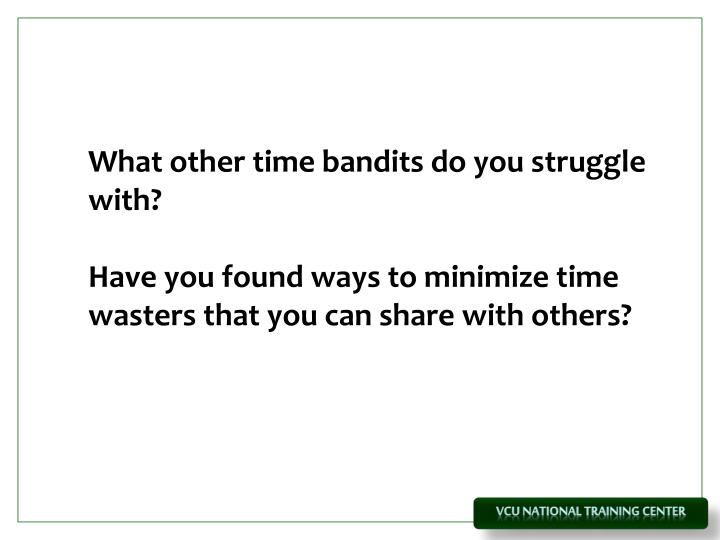 What other time bandits do you struggle with?