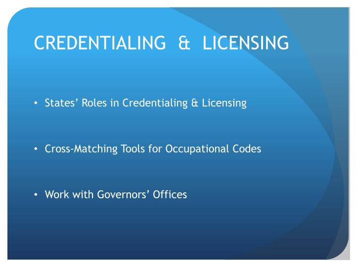 CREDENTIALING  &  LICENSING