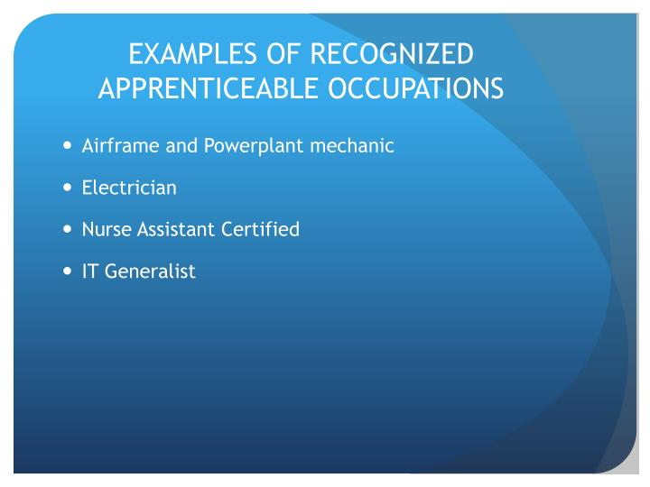 EXAMPLES OF RECOGNIZED APPRENTICEABLE OCCUPATIONS