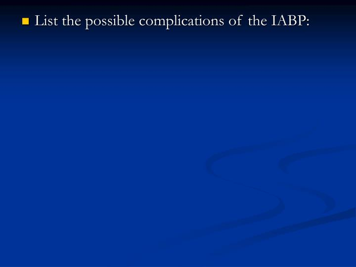List the possible complications of the IABP: