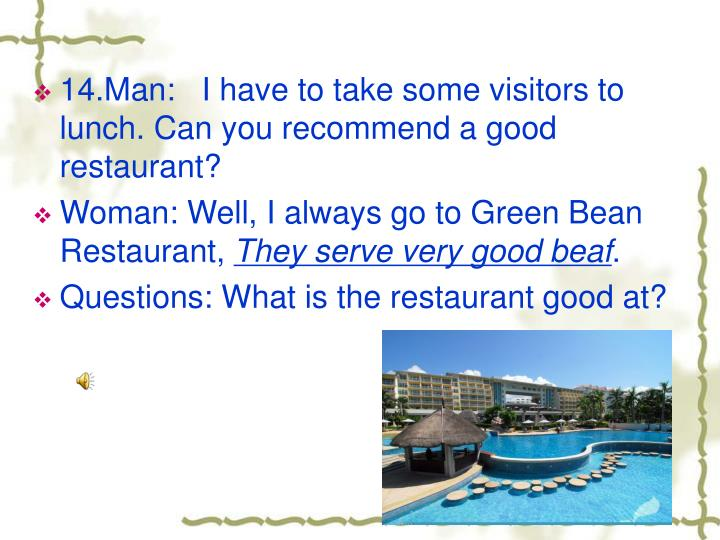 14.Man:   I have to take some visitors to lunch. Can you recommend a good restaurant?
