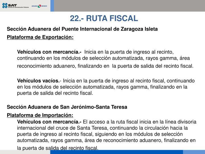22.- RUTA FISCAL