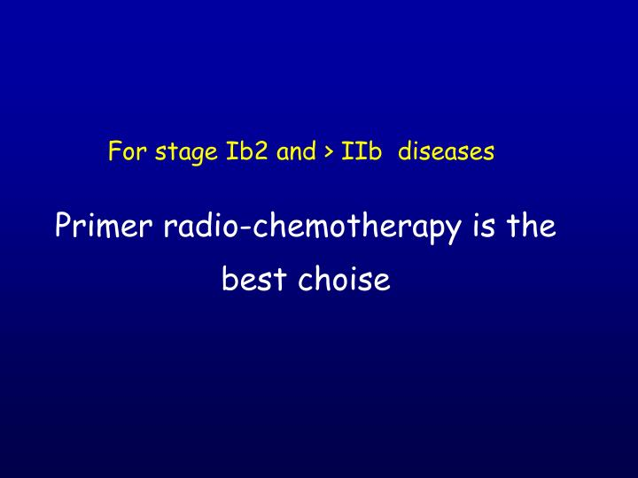 Primer radio-chemotherapy is the best choise
