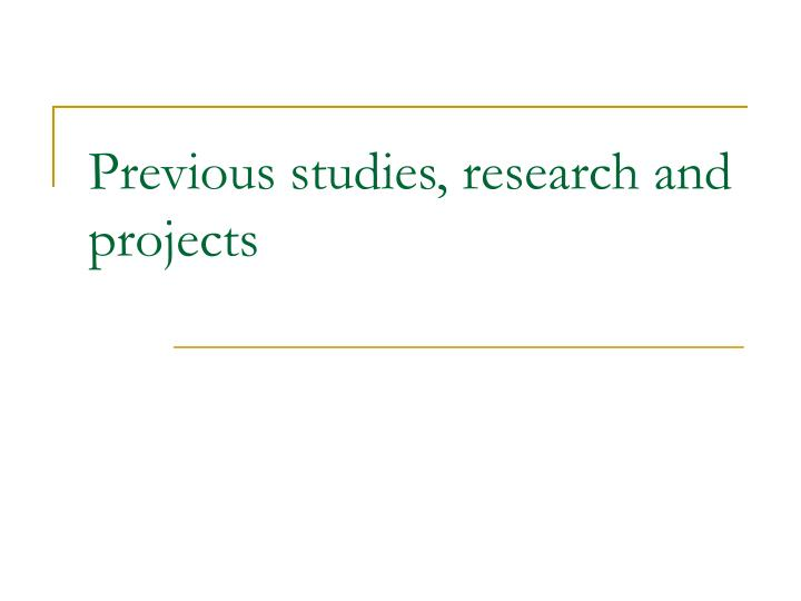 Previous studies, research and projects