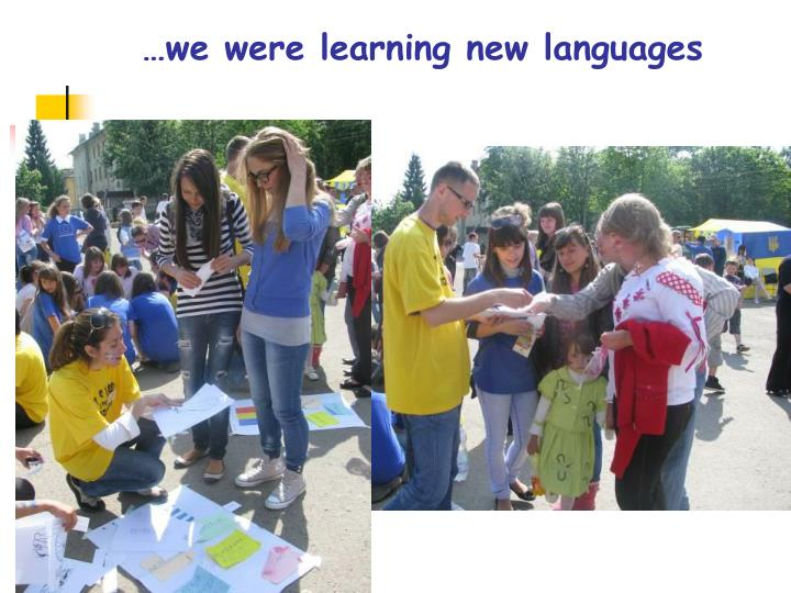 …we were learning new languages