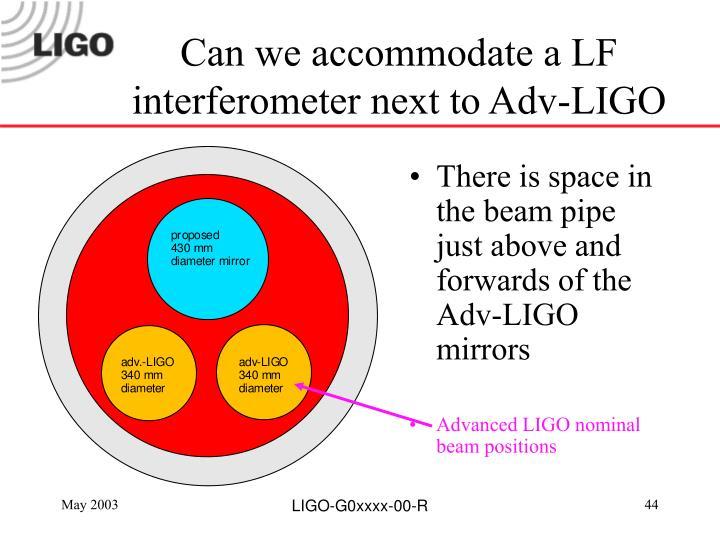 Can we accommodate a LF interferometer next to Adv-LIGO