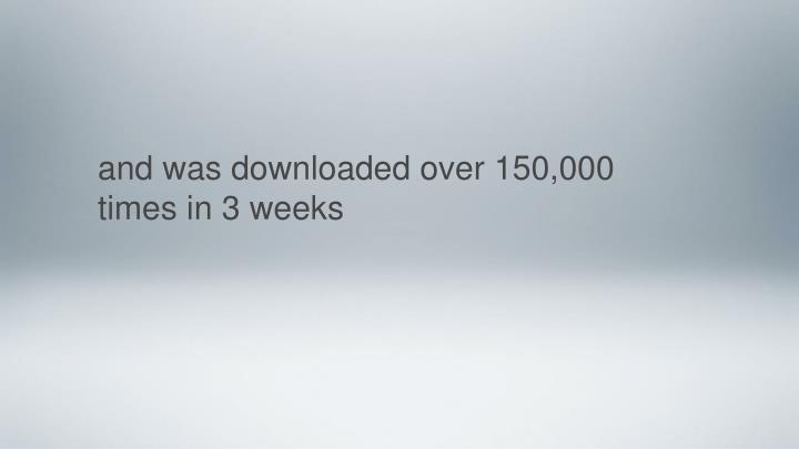 and was downloaded over 150,000 times in 3 weeks