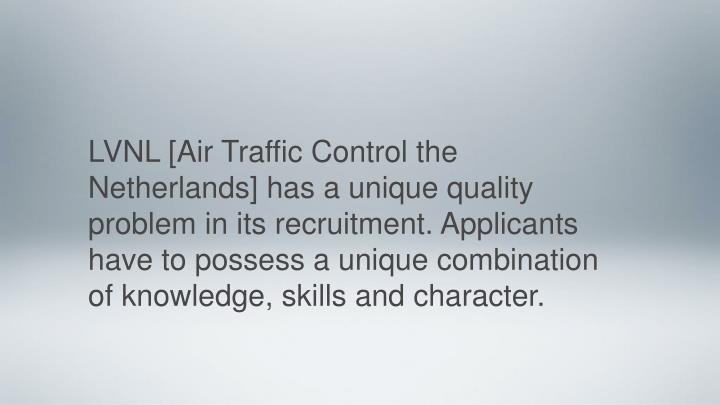 LVNL [Air Traffic Control the Netherlands] has a unique quality problem in its recruitment. Applican...