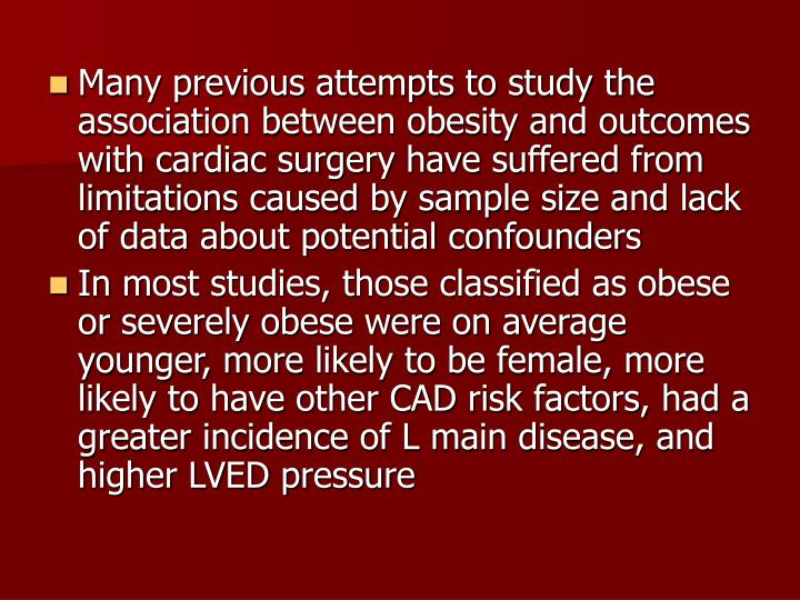 Many previous attempts to study the association between obesity and outcomes with cardiac surgery have suffered from limitations caused by sample size and lack of data about potential confounders