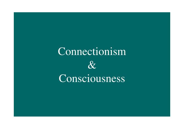 Connectionism consciousness