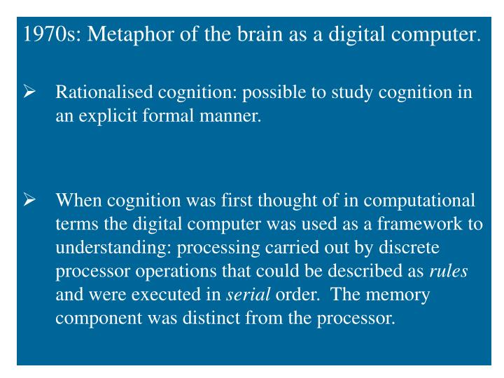 1970s: Metaphor of the brain as a digital computer