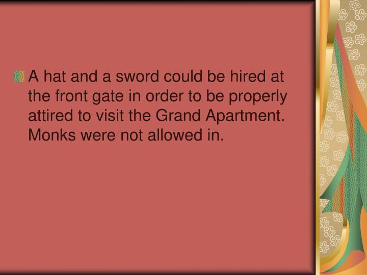 A hat and a sword could be hired at the front gate in order to be properly attired to visit the Grand Apartment. Monks were not allowed in.