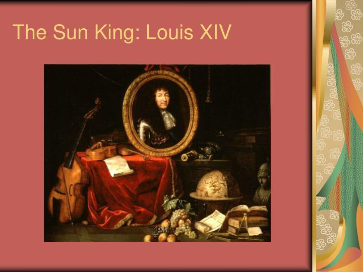 The sun king louis xiv