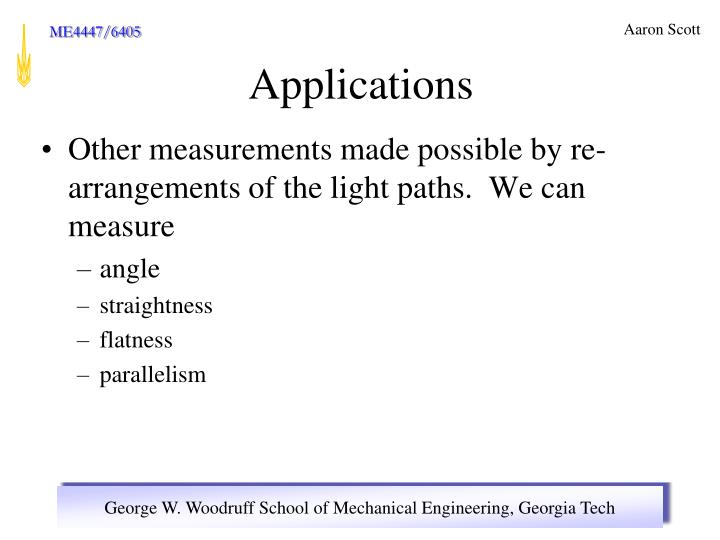 Other measurements made possible by re-arrangements of the light paths.  We can measure