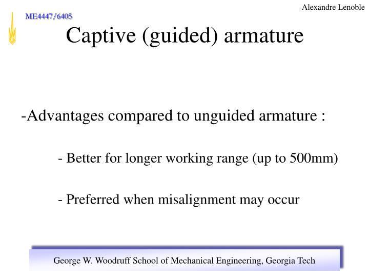 Advantages compared to unguided armature :