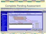 complete pending assessment