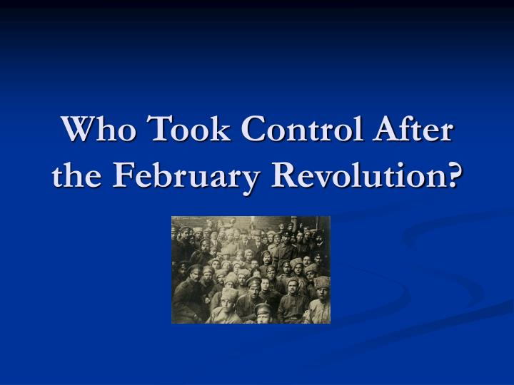 Who took control after the february revolution