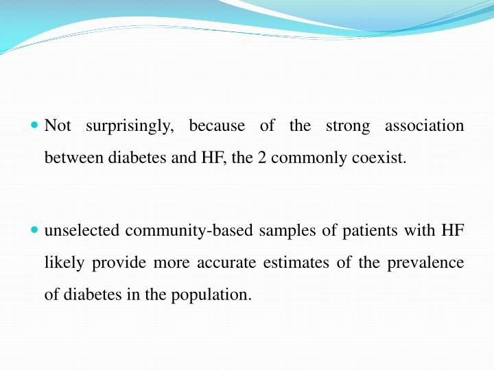 Not surprisingly, because of the strong association between diabetes and HF, the 2 commonly coexist.