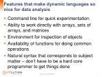 features that make dynamic languages so nice for data analysis