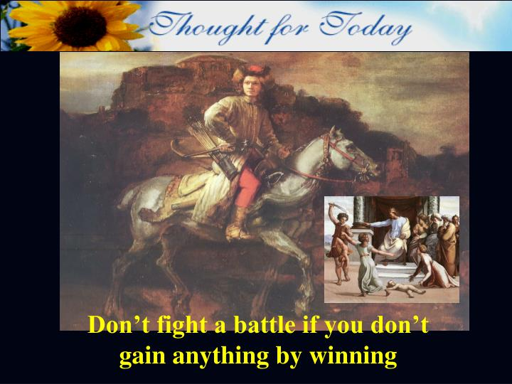 Don't fight a battle if you don't gain anything by winning