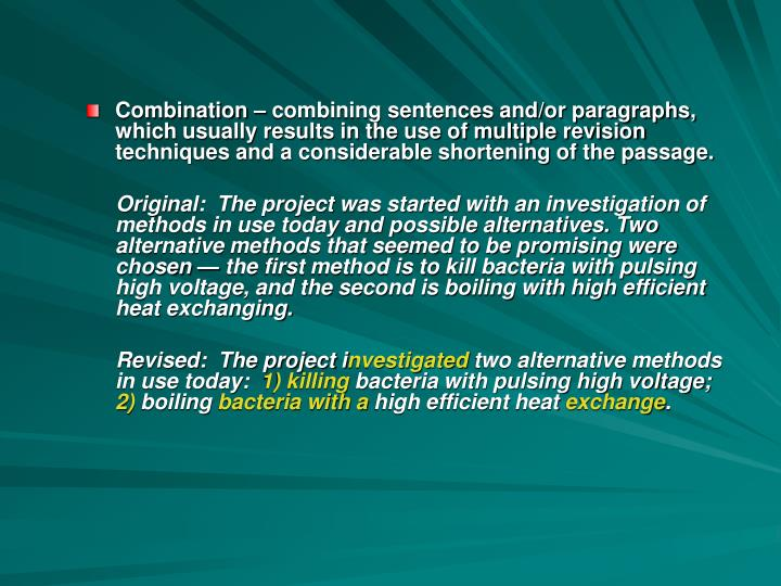Combination – combining sentences and/or paragraphs, which usually results in the use of multiple revision techniques and a considerable shortening of the passage.