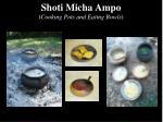 shoti micha ampo cooking pots and eating bowls