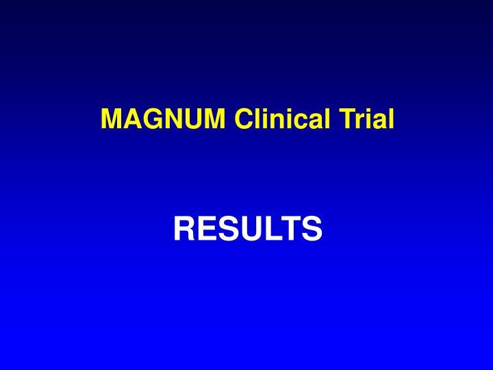 MAGNUM Clinical Trial