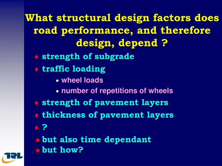 What structural design factors does road performance, and therefore design, depend ?