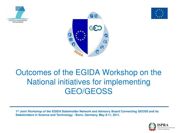 Outcomes of the egida workshop on the national initiatives for implementing geo geoss