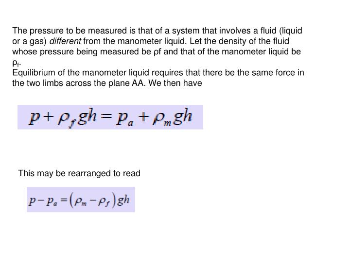The pressure to be measured is that of a system that involves a fluid (liquid or a gas)