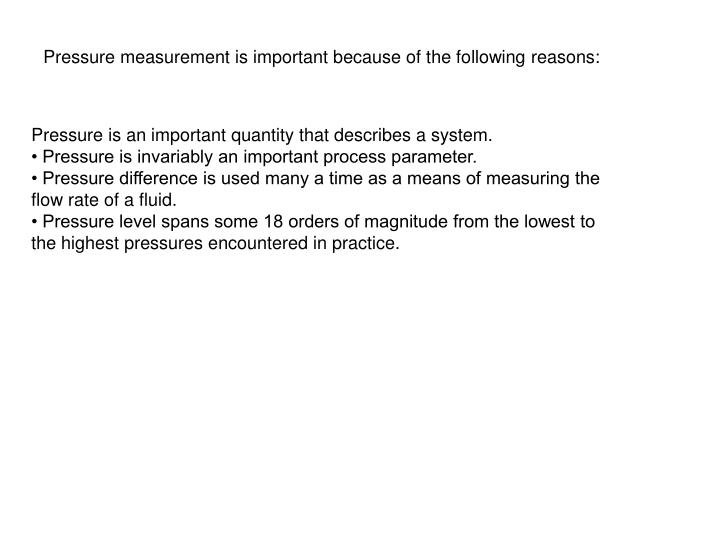 Pressure measurement is important because of the following reasons: