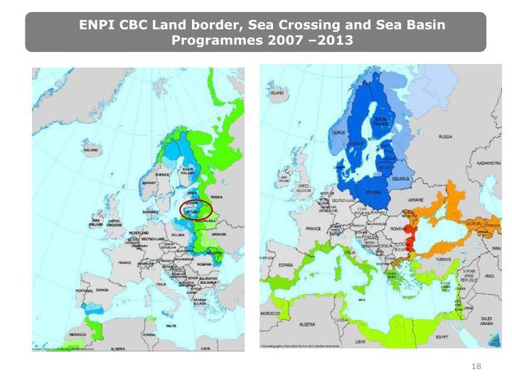ENPI CBC Land border, Sea Crossing and Sea Basin Programmes 2007 –2013
