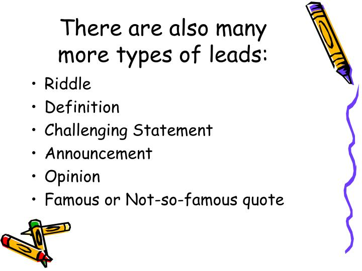There are also many more types of leads: