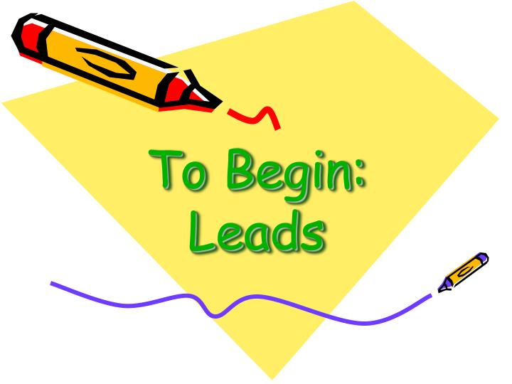 To begin leads