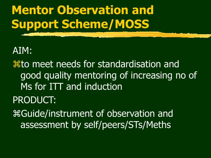 Mentor Observation and Support Scheme/MOSS