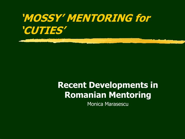 Mossy mentoring for cuties