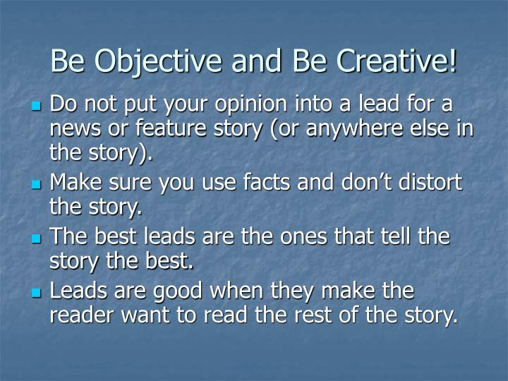 Be Objective and Be Creative!