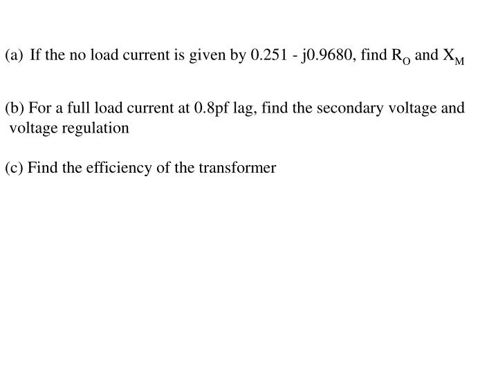 If the no load current is given by 0.251 - j0.9680, find R