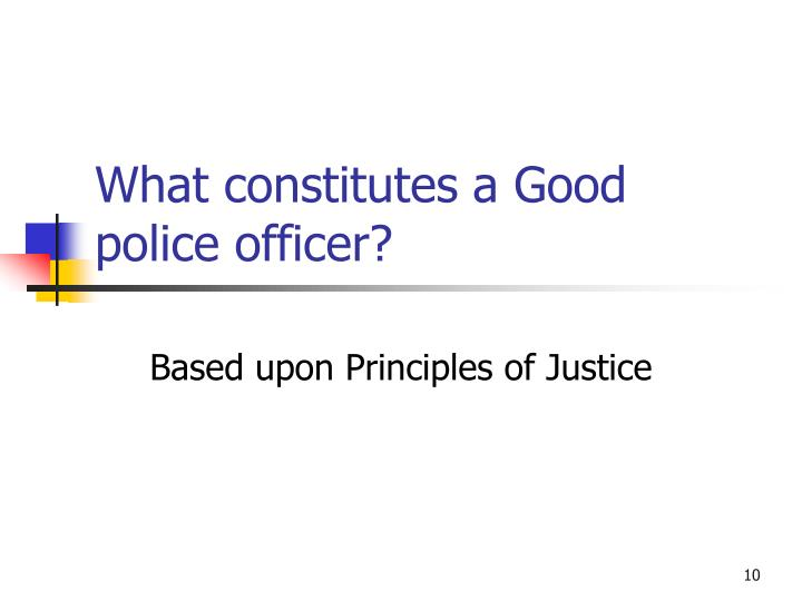What constitutes a Good police officer?