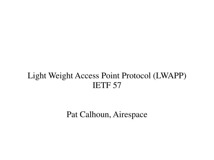 light weight access point protocol lwapp ietf 57 pat calhoun airespace n.