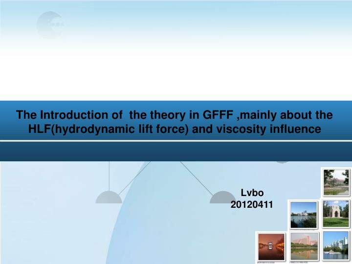 The Introduction of  the theory in GFFF ,mainly about the HLF(hydrodynamic lift force) and viscosity...